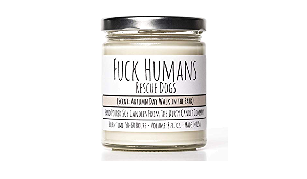 The Dirty Candle Company | Fuck Humans Rescue Dogs | 8 oz Soy ...