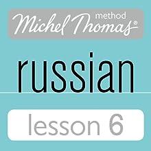 Michel Thomas Beginner Russian, Lesson 6 Speech by Natasha Bershadski Narrated by Natasha Bershadski