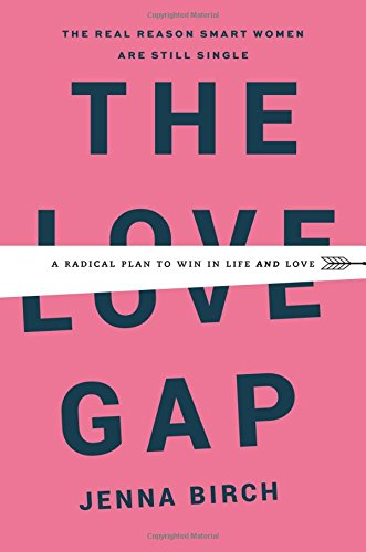 The Love Gap: A Radical Plan to Win in Life and Love