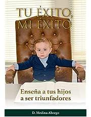 Mi éxito tu éxito : ENSEÑA A TUS HIJOS A SER TRIUNFADORES (Spanish Edition)