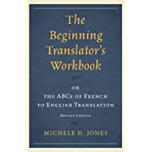The Beginning Translator's Workbook: or the ABCs of French to English Translation