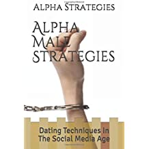 Alpha Male Strategies: Dating Techniques In The Social Media Age