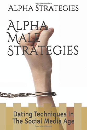 Alpha Male Strategies Dating Techniques In The Social Media Age [Strategies, Alpha  Male] (Tapa Blanda)