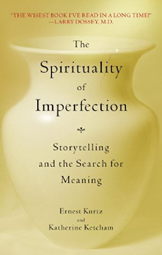 The Spirituality of Imperfection: Storytelling and the Search for Meaning by Kurtz, Ernest, Ketcham, Katherine(December 1, 1993) Paperback