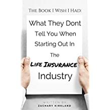 The Book I Wish I Had: What They Dont Tell You When Starting Out In The Life Insurance Industry