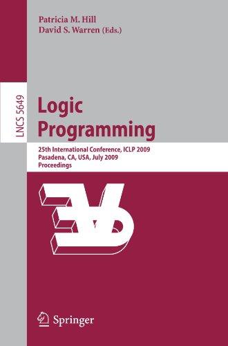 Logic Programming: 25th International Conference, ICLP 2009, Pasadena, CA, USA, July 14-17, 2009, Proceedings (Lecture N