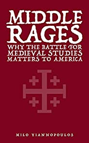 Middle Rages: Why the Battle for Medieval Studies Matters to America (English Edition)