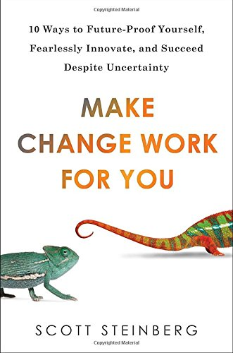 Download Make Change Work for You: 10 Ways to Future-Proof Yourself, Fearlessly Innovate, and Succeed Despite Uncer tainty pdf