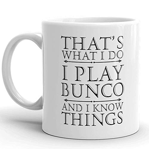That's What I Do I Play Bunco And I Know Things, GOT Bunco Game 11oz Coffee Mug, Bunco Party Supplies, Awesome Funny St Patrick's Day, Christmas, Birthday Gifts, Hot Rude Sarcastic Mugs Memes Tea Cup -