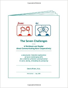 The Seven Challenges: A Workbook and Reader About Communicating More Cooperatively