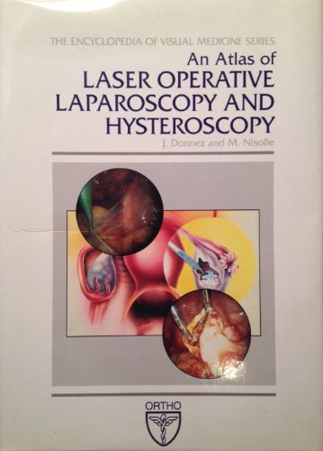 An Atlas of Laser Operative Laparoscopy and Hysteroscopy (Encyclopedia of Visual Medicine Series)