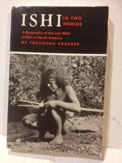 ISHI In TWO WORLDS. A Biography of the Last Wild Indian in North America by Theodora Kroeber paperback with a Foreword by Lewis Gannett.