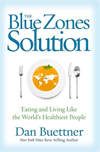 The Blue Zones Solution  Eating And Living Like The Worlds Healthiest People