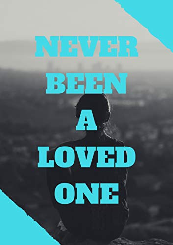 NEVER BEEN A LOVED ONE