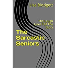 The Sarcastic Seniors: The Laugh Lines Tell The Story