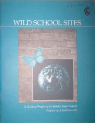 WILD School Sites: A Guide to Preparing for Habitat Improvement Projects on School Grounds (Project Wild)