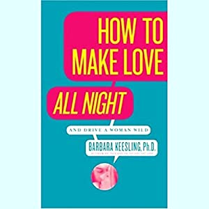 How to Make Love All Night (and Drive a Woman Wild) Hörbuch