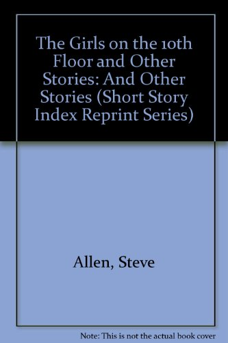 The Girls on the 10th Floor and Other Stories (Short Story Index Reprint Series)