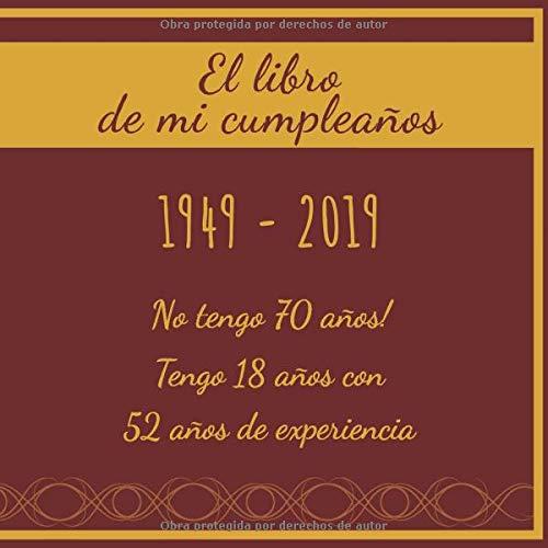 El libro de mi cumpleaños 1949 - 2019 No tengo 70 años ...