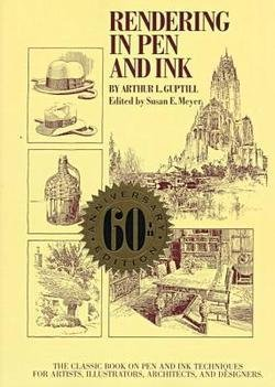 Arthur Leighton Guptill: Rendering in Pen and Ink : The Classic Book on Pen and Ink Techniques for Artists, Illustrators, Architects, and Designers (Paperback - Anniv. Ed.); 1997 Edition