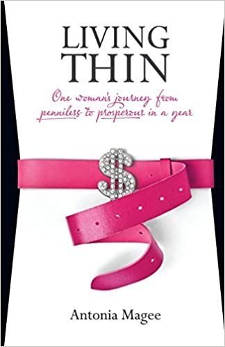 Living Thin: One Woman\'s Journey from Penniless to Prosperous in a ...