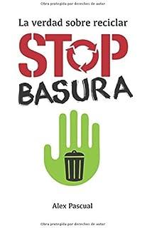 Stop basura: La verdad sobre reciclar (Spanish Edition)