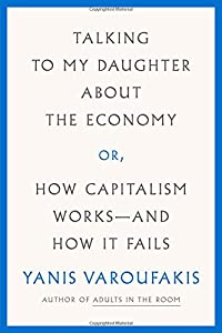 Talking to My Daughter About the Economy: or, How Capitalism Works-and How It Fails by Farrar, Straus and Giroux