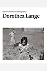 Dorothea Lange: Aperture Masters of Photography (The Aperture Masters of Photography Series) Hardcover