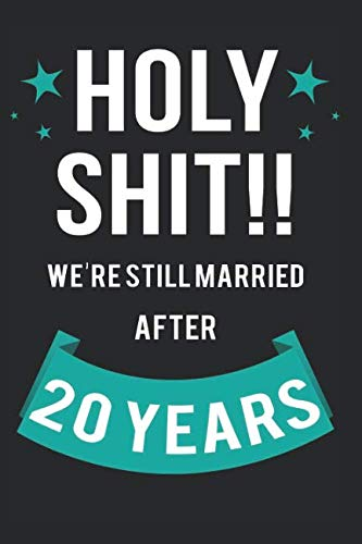 Holy Shit!! We're Still Married After 20 Years: Happy Wedding Anniversary 120 Lined Pages Journal For Her Him 20th Year Of Marriage - Lovely Funny ... Happily Ever After Notebook Milestone Memory