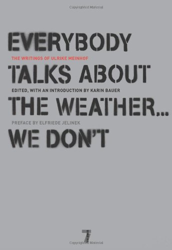 Price comparison product image Everybody Talks About the Weather . . . We Don't: The Writings of Ulrike Meinhof