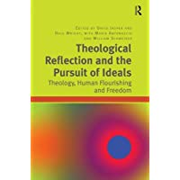 Theological Reflection and the Pursuit of Ideals: Theology, Human Flourishing and Freedom