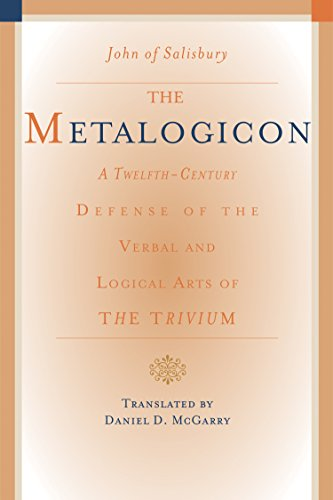 The Metalogicon: A Twelfth-Century Defense Of The Verbal And Logical Arts Of The Trivium