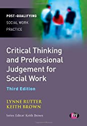 Critical Thinking and Professional Judgement for Social Work (Post-Qualifying Social Work Practice Series)