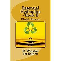Essential Hydraulics: Fluid Power - Intermediate: Volume 2 (Oil Hydraulic)