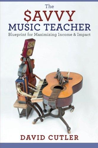 The Savvy Music Teacher: Blueprint for Maximizing Income & ()