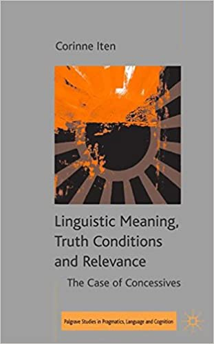 Linguistic Meaning, Truth Conditions and Relevance: The Case of Concessives (Palgrave Studies in Pragmatics, Language and Cognition)