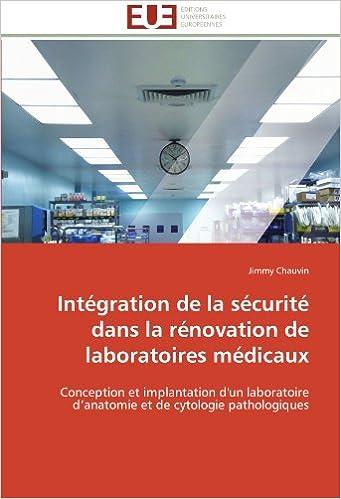 Livres Intégration de la sécurité dans la rénovation de laboratoires médicaux: Conception et implantation d'un laboratoire d'anatomie et de cytologie pathologiques epub pdf