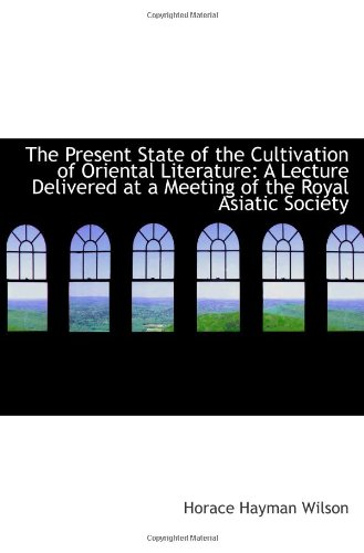 Read Online The Present State of the Cultivation of Oriental Literature: A Lecture Delivered at a Meeting of the PDF