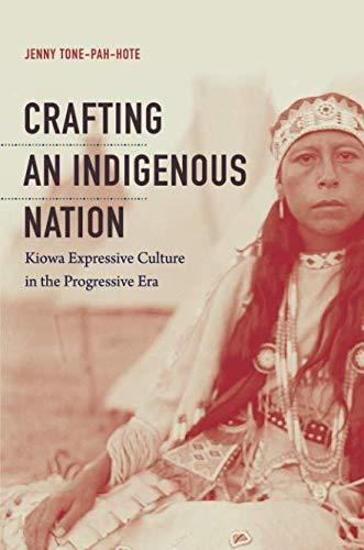Crafting an Indigenous Nation: Kiowa Expressive Culture in the Progressive Era