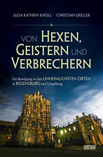 Von Hexen Geistern Und Verbrechern  Ein Rundgang Zu Den Unheimlichsten Orten In Regensburg Und Umgebung