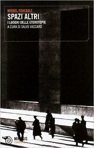 Amazon.it: Spazi altri. I luoghi delle eterotopie - Foucault ...