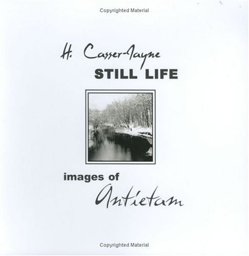 Still Life: Images of Antietam by H. Casser-Jayne (2005-05-02)