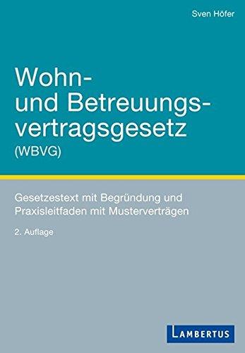 Wohn- und Betreuungsvertragsgesetz (WBVG): Gesetzestext mit Begründung und Praxisleitfaden mit Musterverträgen