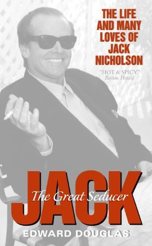 Jack: The Great Seducer: A Biography of Jack Nicholson