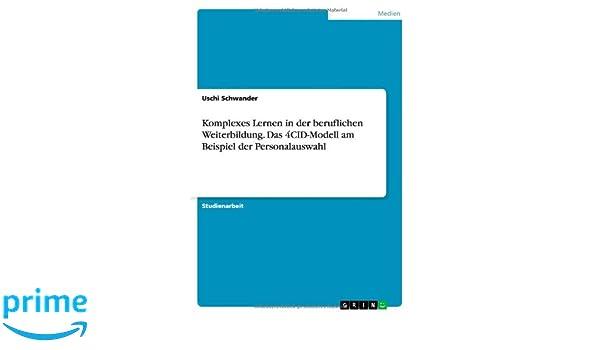 komplexes lernen in der beruflichen weiterbildung das 4cid modell am beispiel der personalauswahl german edition 9783638841320 communication books - Lernen Am Modell Beispiele