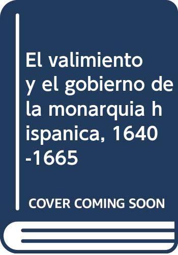 El valimiento y el gobierno de la monarquía hispánica, 1640-1665 (Los hombres del rey) por Alistair Malcolm,Cuellar Menezo, Jesús