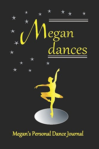 Megan Dances: Megan's Personal Dance Journal (Personalised Dance Journal) by Independently published