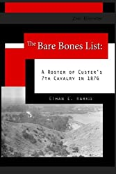 The Bare Bones List, 2nd Edition: A Roster of Custer's 7th Cavalry in 1876