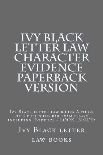 Ivy Black letter law Character Evidence Paperback Version: Ivy Black letter law books Author of 6 published bar exam essays including Evidence - LOOK INSIDE!