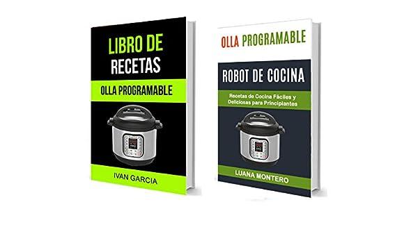Olla programable: (Colección)Libro de Recetas: Recetas de Cocina Fáciles y Deliciosas para Principiantes eBook: Garcia, Ivan, Montero, Luana: Amazon.es: Tienda Kindle